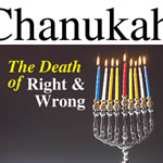 #56 Chanukah � The Death of Right and Wrong