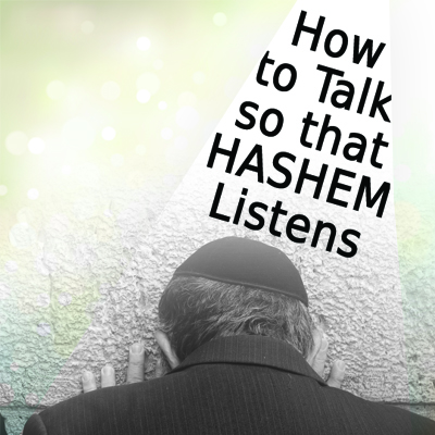 How to Talk so that HASHEM Listens merged