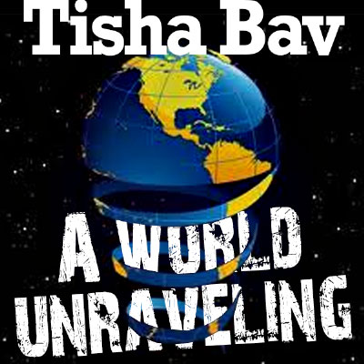 tisha-bav-world-unraveling