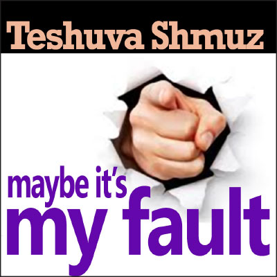 teshuva-shmuz---maybe-it's-my-fault-(2)